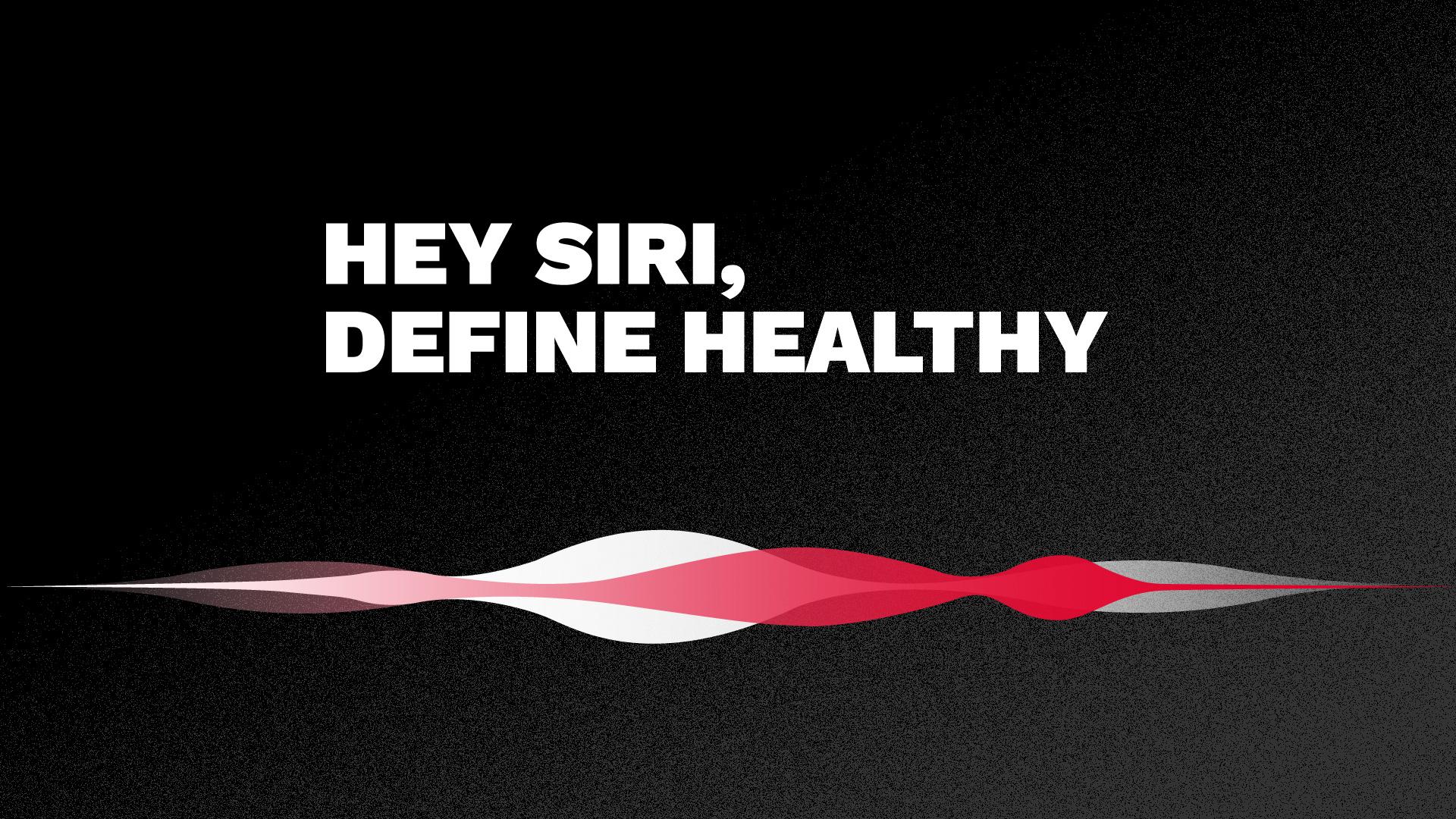 Hey Siri, Define Healthy